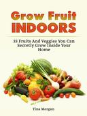 Grow Fruit Indoors: 33 Fruits And Veggies You Can Secretly Grow Inside Your Home