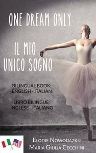 One Dream Only/Il mio unico sogno (Libro bilingue: inglese/italiano)