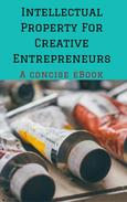 Guide to Intellectual Property For Creative Entrepreneurs