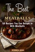The Best of Meatballs: 50 Recipes You Can Delight In With Meatballs