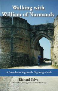 Walking with William of Normandy: A Paramhansa Yogananda Pilgrimage Guide