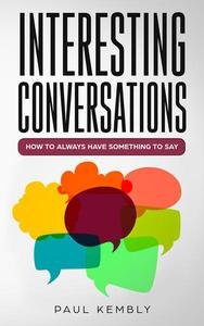 Interesting Conversations: How to Always Have Something to Say