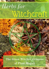 Herbs for Witchcraft: The Green Witches' Grimoire of Plant Magick
