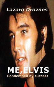 ME, ELVIS.  CONDEMNED BY SUCCESS