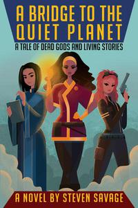 A Bridge To The Quiet Planet: A Tale Of Dead Gods And Living Stories