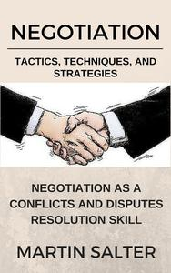 Negotiation Tactics, Techniques, And Strategies. Negotiation As A Conflicts And Disputes Resolution skill