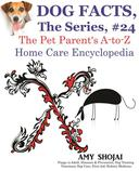 Dog Facts, The Series #24: The Pet Parent's A-to-Z Home Care Encyclopedia
