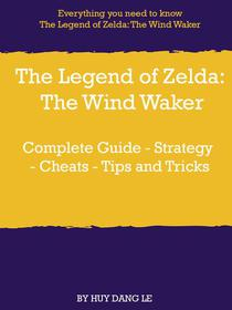 THE LEGEND OF ZELDA: THE WIND WAKER Complete Guide - Strategy - Cheats - Tips and Tricks