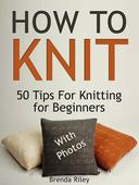 How To Knit: 50 Tips For Knitting for Beginners (With Photos)