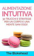 Alimentazione intuitiva: 30 trucchi e strategie per un corpo e una mente sani oggi!