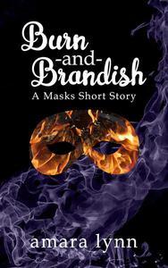 Burn and Brandish (Masks #0.5)