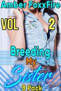 Breeding My Sister 8-Pack Vol 2 Brother Sister Erotica Sister Erotica Brother Sister Incest Erotica Breeding Erotica Brat Impregnation Erotica Domination Submission Blackmail Virgin Creampie Fertile