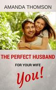 The Perfect Husband For Your Wife - You!