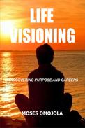 Life Visioning: Discovering Purpose and Careers