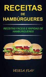 Receitas de Hambúrgueres: Receitas Fáceis e Rápidas de Hambúrgueres