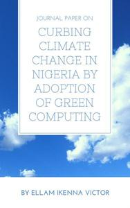 Journal Paper On Curbing Climate Change In Nigeria By Adoption Of Green Computing