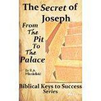 Biblical Keys to Success Series: The Secret of Joseph (Rags to Riches, From the Pit to the Palace) Success Secrets of The Bible, Master Key to Riches,Seven Spiritual Laws of Success,Ladders to Success