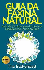 Guia da faxina natural - Mais de 70 dicas para limpar sua casa de uma forma natural!