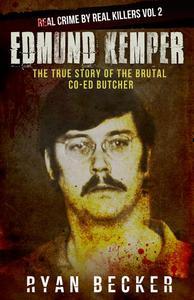 Edmund Kemper: The True Story of The Brutal Co-ed Butcher