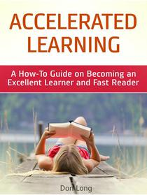 Accelerated Learning: A How-To Guide on Becoming an Excellent Learner and Fast Reader