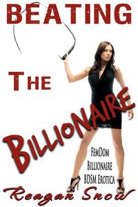 Beating the Billionaire - FemDom Billionaire BDSM Erotica
