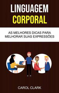 Linguagem Corporal: As Melhores Dicas Para Melhorar Sua Linguagem Corporal ( Body Language )