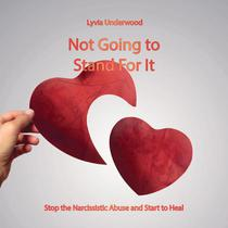 Not Going to Stand For It: Stop the Narcissistic Abuse and Start to Heal