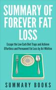 Summary of Forever Fat Loss: Escape the Low Carb Diet Traps and Achieve Effortless and Permanent Fat Loss