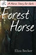 Forest Horse (A Horse Story for Girls)