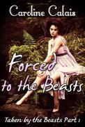 Forced to the Beasts (Taken by the Beast Part 1) (Monster Beast Erotica)