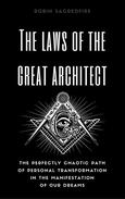 The Laws of the Great Architect: The Perfectly Chaotic Path of Personal Transformation in the Manifestation of Our Dreams