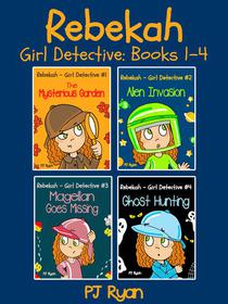 Rebekah - Girl Detective Books 1-4: 4 Book Bundle (The Mysterious Garden, Alien Invasion, Magellan Goes Missing, Ghost Hunting)