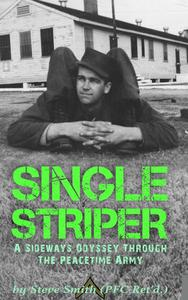 Single Striper: A Sideways Odyssey Through the Peacetime Army