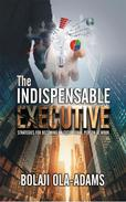 The Indispensable Executive