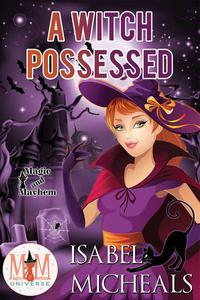 A Witch Possessed: Magic and Mayhem Universe