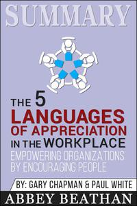 Summary of The 5 Languages of Appreciation in the Workplace: Empowering Organizations by Encouraging People by Gary Chapman & Paul White