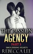 The Passion Agency Part 3: Smoldering Hearts