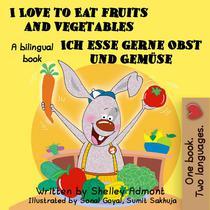 I Love to Eat Fruits and Vegetables Ich esse gerne Obst und Gemüse: English German Bilingual Edition