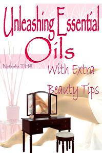 Unleashing Essential Oils : With Extra Invaluable  Beauty Tips