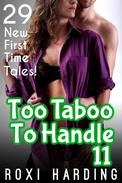 Too Taboo To Handle 11 - 29 New First Time Tales (Brother Sister Stepbrother Stepsister Taboo Pseudo Incest Family Virgin Creampie Pregnant Forced Pregnancy Breeding)