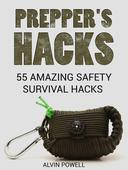 Prepper's Hacks: 55 Amazing Safety Survival Hacks