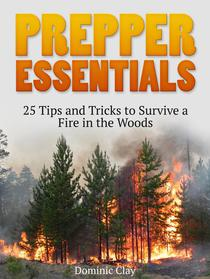 Prepper Essentials: 25 Tips and Tricks to Survive a Fire in the Woods