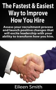 The Fastest, Easiest Way To Improve How You Hire
