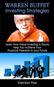 Warren Buffett Investing Strategies: Learn How Value Investing in Stocks Help You Achieve Your Financial Freedom in your Future