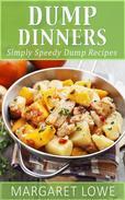 Dump Dinners: Simply Speedy Dump Dinner Recipes