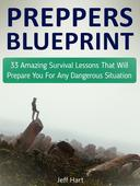 Preppers Blueprint: 33 Amazing Survival Lessons That Will Prepare You For Any Dangerous Situation