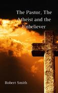 The Pastor, The Atheist and the Unbeliever