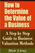 How to Determine the Value of a Business: A Step by Step Guide to Business Valuation Methods