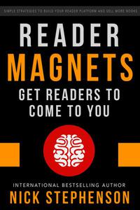 Reader Magnets: Build Your Author Platform and Sell more Books
