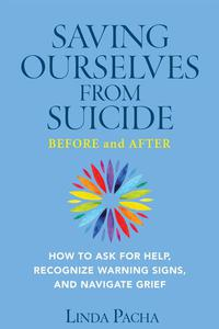 Saving Ourselves from Suicide - Before and After: How to Ask for Help, Recognize Warning Signs, and Navigate Grief
